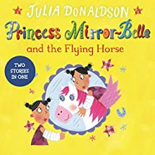 Princess Mirror-Belle and the Flying Horse: Princess Mirror-Belle Bind Up, Book 3 Audiobook by Julia Donaldson Narrated by Sophie Thompson