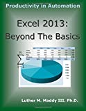 Excel 2013: Beyond the Basics, Luther Maddy, 1499694962