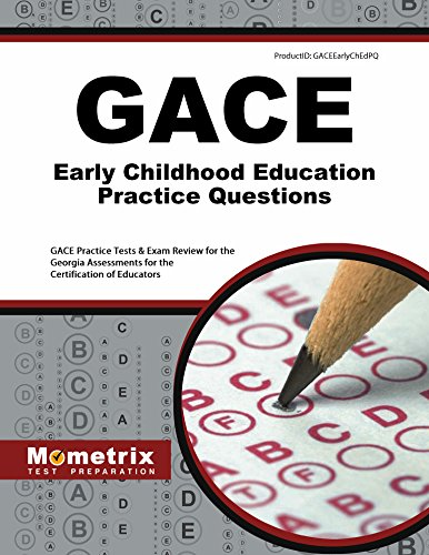 GACE Early Childhood Education Practice Questions: GACE Practice Tests & Exam Review for the Georgia Assessments for the Certification of Educators