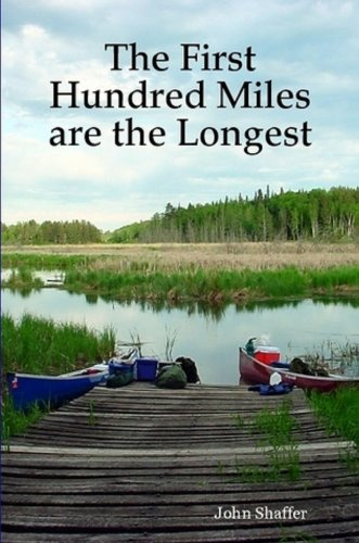 The First Hundred Miles are the Longest by [Shaffer, John] - www.PaddlePeople.us