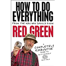 How to Do Everything, From the Man Who Should Know: Red Green(A Completely Exhaustive Guide to Do-It-Yourself and Self-Help)October 12, 2010 Hardcover