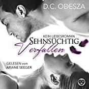 Sehnsüchtig - Verfallen: Kein Liebesroman (Sehnsüchtig 1) | D. C. Odesza