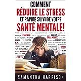 Comment réduire le stress: et Fast Track Votre santé mentale (Gestion du stress - - Stress Stress Test - sans stress - Stress Relief - Réduction du stress ... - Méditation - trav) (French Edition)