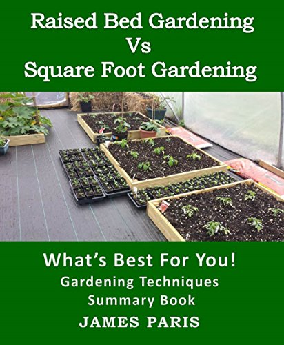 Raised Bed Gardening V's Square Foot Gardening: What's Best For You!