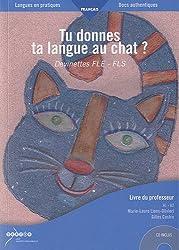 Tu donnes ta langue au chat ? : Devinettes FLE-FLS, Livre du professeur (1CD audio MP3)