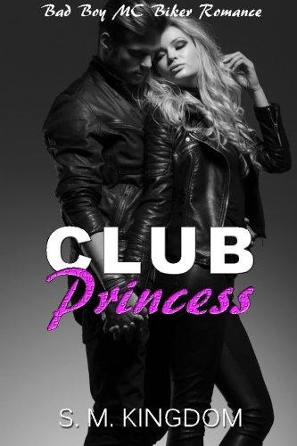Download Club Princess: Bad Boy MC Biker Romance, Outlaws Motorcycle Club, Biker Gang Romance (Be My Bad Boy Tonight Series) ebook