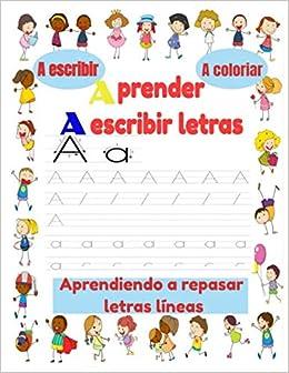 Aprender A Escribir Letras ,a escribir,a colorear, aprendiendo a repasar letras líneas: aprende a escribir caligrafía niños 5 años y mas,Libro de ... para niños-libro verano infantil 5 años y mas: Amazon.es: