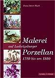 Malerei Auf Ludwigsburger Porzellan 1759 Bis Um 1850, Flach, Hans Dieter, 3795417015