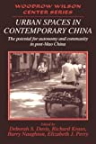 img - for Urban Spaces in Contemporary China: The Potential for Autonomy and Community in Post-Mao China (Woodrow Wilson Center Press) book / textbook / text book