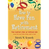 How to Have Fun with Retirement: The Lighter Side of Retired Life
