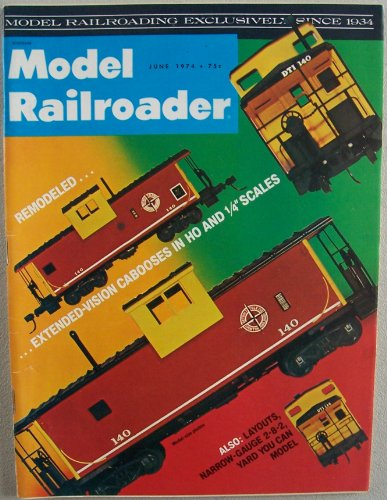 (Model Railroader [ June 1974, Vol. 41 No. 6 ] Model Railroading exclusively since 1934 (Remodeled... extended-vision cabooses in HO and 1/4