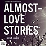 Almost-Love Stories: A Collection | Hannah Gordon