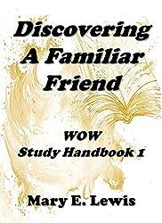 Discovering a Familiar Friend: WOW Study Handbook 1 (Bible Study Handbooks)