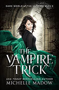 The Vampire Trick (Dark World: The Vampire Wish Book 3) by [Madow, Michelle]