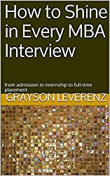 How to Shine in Every MBA Interview: from admission to internship to full-time placement