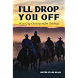 I'll Drop You Off: A 40-Day Devotional for Cowboys