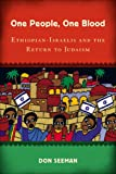 One People, One Blood: Ethiopian-Israelis and the Return to Judaism (Jewish Cultures of the World)