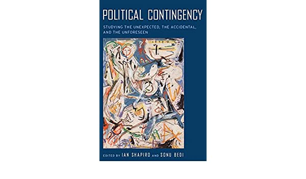 Political Contingency: Studying the Unexpected, the Accidental, and the Unforseen