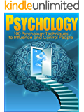 Psychology: Simply Explained 100 Psychology Techniques to Influence and Control People Using Mentalism, Hypnosis, NLP, Suggestion, Mesmerism and Illusion ... Psychoanalysis, Behavioral Psychology)