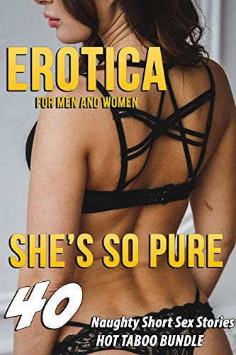 She's So Pure… 40 NAUGHTY SHORT SEX STORIES FOR MEN AND WOMEN (HOT EROTICA TABOO BUNDLE) (English Edit