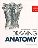 The Practical Guide to Drawing Anatomy, Barrington Barber, 1848378297