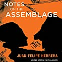Notes on the Assemblage Audiobook by Juan Felipe Herrera Narrated by Juan Felipe Herrera