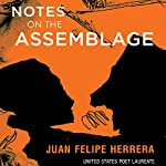 Notes on the Assemblage | Juan Felipe Herrera