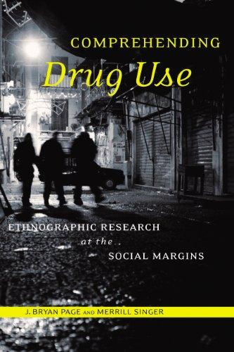 Comprehending Drug Use: Ethnographic Research at the Social Margins (Studies in Medical Anthropology)
