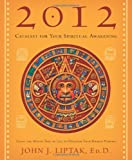 Catalyst for Your Spiritual Awakening 2012, John J. Liptak, 0738719625