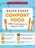 img - for Quick, Cheap Comfort Food: 100+ Fresh Recipes for Meals in a Hurry (100 Fresh Recipes for Meals in) book / textbook / text book