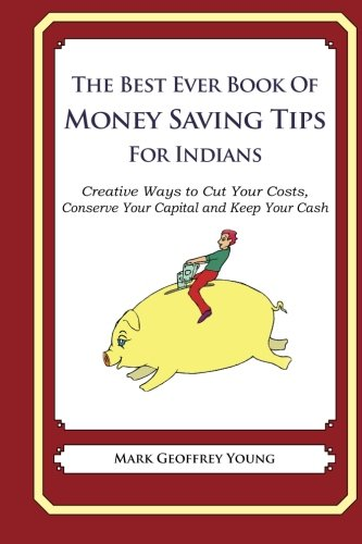 The Best Ever Book of Money Saving Tips for Indians: Creative Ways to Cut Your Costs,  Conserve Your Capital And Keep Your Cash (Best Indian Jokes Ever)