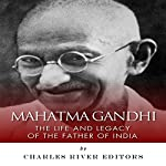 Mahatma Gandhi: The Life and Legacy of the Father of India |  Charles River Editors