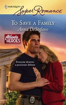 To Save a Family (Atlanta Heroes) by [DeStefano, Anna]