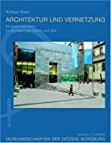 Architektur und Vernetzung : Das Museum Am Dom Im Kontext Von Raum und Zeit, Klein, Rüdiger and Lenssen, Jürgen, 3795415713