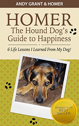 Homer the Hound Dog's Guide to Happiness: 6 Life Lessons I Learned From My Dog! by [Grant, Andy]