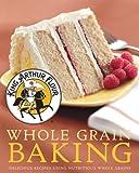 King Arthur Flour Whole Grain Baking, King Arthur Flour Staff, 0881507199
