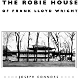 The Robie House of Frank Lloyd Wright (Chicago Architecture and Urbanism)