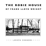 The Robie House of Frank Lloyd Wright, Joseph Connors and Frank Lloyd Wright, 0226115429