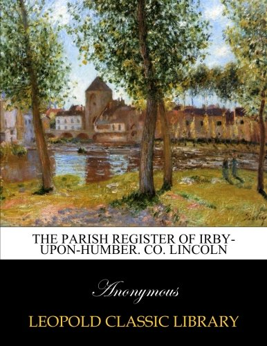 Read Online The parish register of Irby-upon-Humber. co. Lincoln pdf