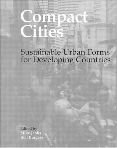 Download Compact Cities: Sustainable Urban Forms for Developing Countries (Compact City) Pdf