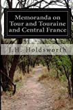 Memoranda on Tour and Touraine and Central France, J. H. Holdsworth, 1499526903