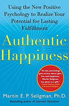 Authentic Happiness: Using the New Positive Psychology to Realize Your Potential for Lasting Fulfillment by [Seligman, Martin E. P.]