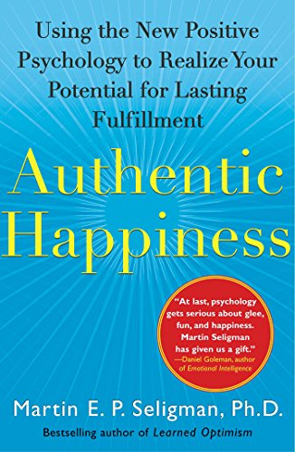 Authentic happiness using the new positive psychology to realize authentic happiness using the new positive psychology to realize your potential for lasting fulfillment by fandeluxe PDF
