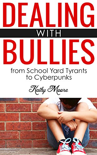 Dealing With Bullies: from School Yard Tyrants to Cyberpunks ( Bullies Books & Bullies never win): anti Bullying Strategies, Tips and Advice for Teachers, ... and Community Leaders stop bullies Book 1) ()
