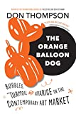 img - for The Orange Balloon Dog: Bubbles, Turmoil and Avarice in the Contemporary Art Market book / textbook / text book