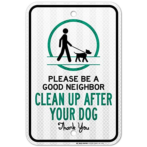 (My Sign Center Please Be A Good Neighbor, Please Pick Up After Your Dog Sign, No Dog Poop Sign, 3M Engineer Grade Prismatic .080 Reflective Outdoor Aluminum, 18