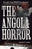 The Angola Horror: The 1867 Train Wreck That Shocked the Nation and Transformed American Railroads by Charity Vogel (2013-09-10)