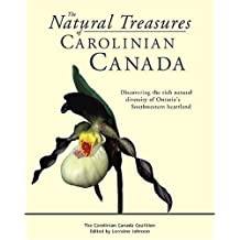 The Natural Treasures of Carolinian Canada: Discovering the rich natural diversity of Ontario's Southwestern heartland by Carolinian Canada Coalition (October 29,2007)