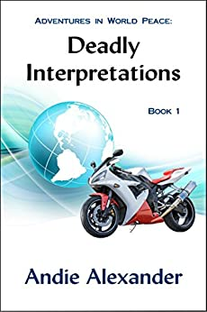 Deadly Interpretations (Adventures in World Peace Book 1) by [Alexander, Andie]