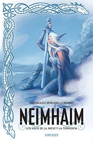 Neimhaim. Los hijos de la nieve y la tormenta (FANTASCY) Tapa blanda – 2 jul 2015 Aranzazu Serrano Lorenzo 8415831625 FICTION / Fantasy / Epic Adventure